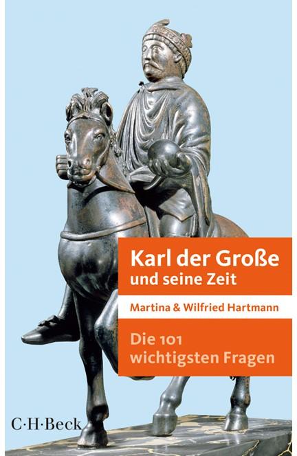 Cover: Martina Hartmann|Wilfried Hartmann, Die 101 wichtigsten Fragen - Karl der Große und seine Zeit