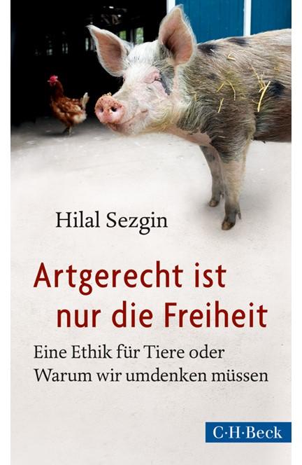 Cover: Hilal Sezgin, Artgerecht ist nur die Freiheit