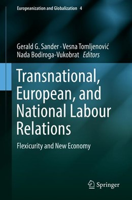 Abbildung von Sander / Tomljenovic / Bodiroga-Vukobrat | Transnational, European, and National Labour Relations | 1st ed. 2018 | 2018 | Flexicurity and New Economy | 4