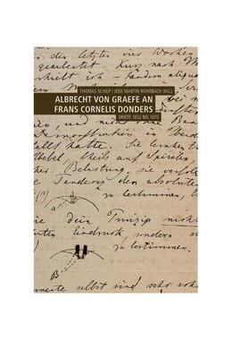 Abbildung von Schilp / Rohrbach | Albrecht von Graefe an Frans Cornelis Donders | 2013 | Briefe 1852 bis 1870