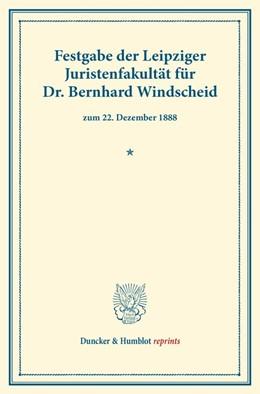 Abbildung von Festgabe der Leipziger Juristenfakultät für Dr. Bernhard Windscheid | 2013 | zum 22. Dezember 1888