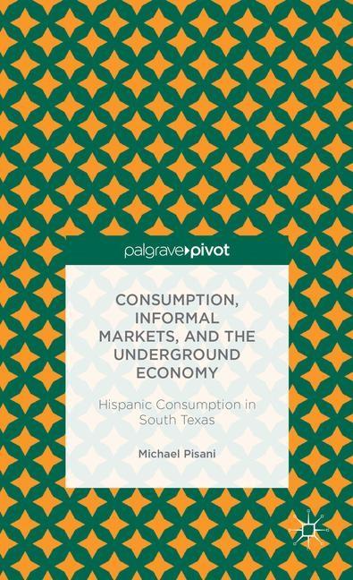 Abbildung von Pisani | Consumption, Informal Markets, and the Underground Economy | 2013 | 2013