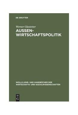 Abbildung von Glastetter | Aussenwirtschaftspolitik | 3., völlig überarbeitete und erweiterte Auflage. Reprint 2018 | 1998 | Problemorientierte Einführung