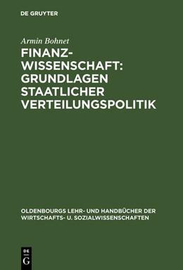 Abbildung von Bohnet | Finanzwissenschaft: Grundlagen staatlicher Verteilungspolitik | 2., völlig überarbeitete und stark erweiterte Auflage. Reprint 2017 | 1999