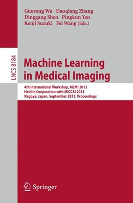 Abbildung von Wu / Zhang / Shen / Yan / Suzuki / Wang | Machine Learning in Medical Imaging | 2013 | 4th International Workshop, ML... | 8184