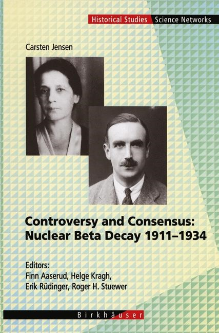 Controversy and Consensus: Nuclear Beta Decay 1911–1934 | Aaserud / Kragh / Rüdinger / Stuewer, 2012 | Buch (Cover)
