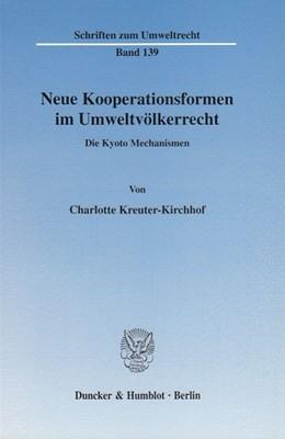Abbildung von Kreuter-Kirchhof   Neue Kooperationsformen im Umweltvölkerrecht.   2005   Die Kyoto Mechanismen.   Band 139