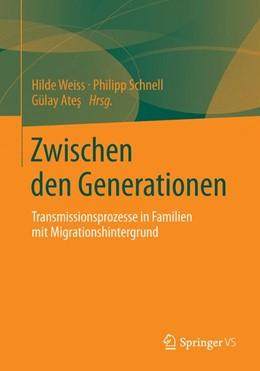 Abbildung von Weiss / Schnell / Ates | Zwischen den Generationen | 2013 | Transmissionsprozesse in Famil...