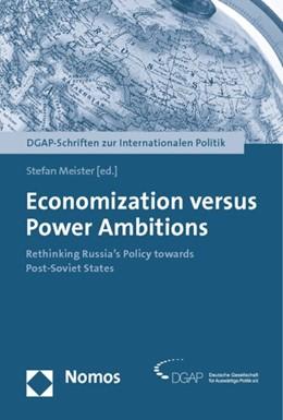 Abbildung von Meister | Economization versus Power Ambitions | 2013 | Rethinking Russia's Policy tow...