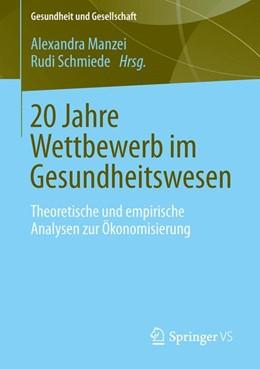 Abbildung von Manzei / Schmiede | 20 Jahre Wettbewerb im Gesundheitswesen | 2014 | Theoretische und empirische An...