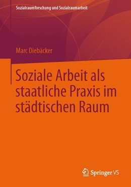 Abbildung von Diebäcker | Soziale Arbeit als staatliche Praxis im städtischen Raum | 1. Auflage | 2013 | 13 | beck-shop.de