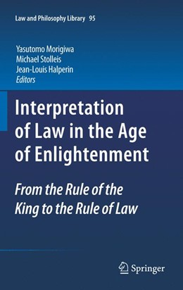 Abbildung von Morigiwa / Stolleis / Halperin | Interpretation of Law in the Age of Enlightenment | 2013 | From the Rule of the King to t... | 95