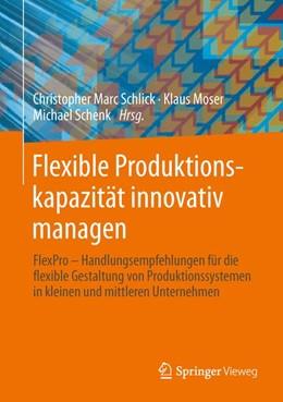 Abbildung von Schlick / Moser / Schenk   Flexible Produktionskapazität innovativ managen   2014   Handlungsempfehlungen für die ...