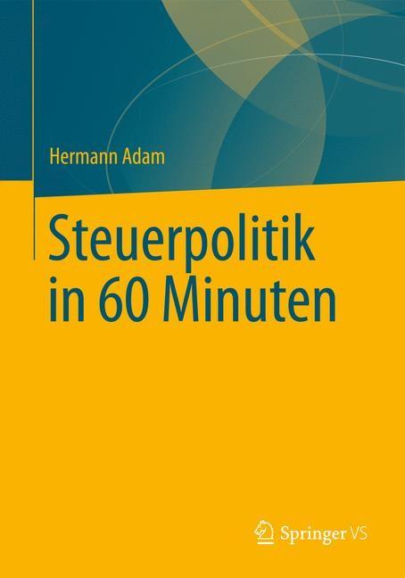 Steuerpolitik in 60 Minuten   Adam, 2013   Buch (Cover)