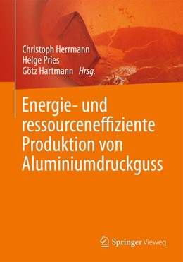 Abbildung von Herrmann / Pries   Energie- und ressourceneffiziente Produktion von Aluminiumdruckguss   1. Auflage   2014   beck-shop.de