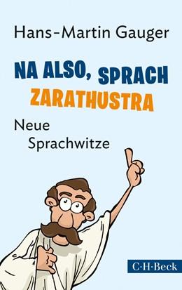 Abbildung von Gauger, Hans-Martin   Na also, sprach Zarathustra   2014   Neue Sprachwitze   6125