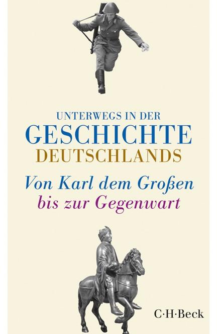 Cover: , Unterwegs in der Geschichte Deutschlands