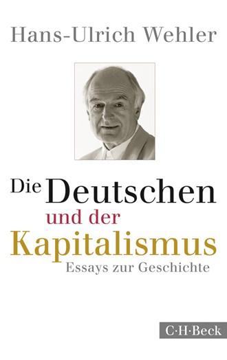 Cover: Hans-Ulrich Wehler, Die Deutschen und der Kapitalismus
