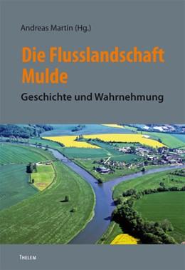 Abbildung von Martin | Die Flusslandschaft Mulde | 2013 | Geschichte und Wahrnehmung | 30