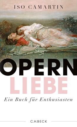 Abbildung von Camartin, Iso | Opernliebe | 2. Auflage | 2015 | beck-shop.de