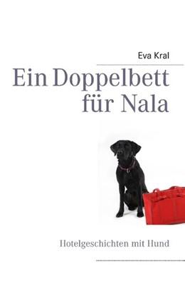 Abbildung von Kral | Ein Doppelbett für Nala | 2013 | Hotelgeschichten mit Hund