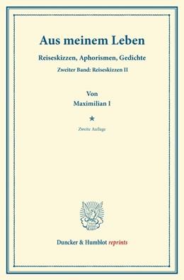 Abbildung von Maximilian I | Aus meinem Leben | 2. Aufl. | 2013 | Reiseskizzen, Aphorismen, Gedi...