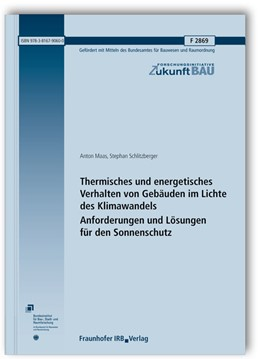 Abbildung von Maas / Schlitzberger   Thermisches und energetisches Verhalten von Gebäuden im Lichte des Klimawandels. Anforderungen und Lösungen für den Sonnenschutz. Abschlussbericht   1. Auflage   2013   2869   beck-shop.de