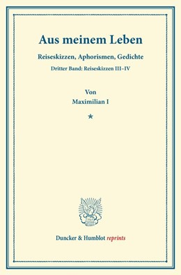 Abbildung von Maximilian I | Aus meinem Leben | 2013 | Reiseskizzen, Aphorismen, Gedi...