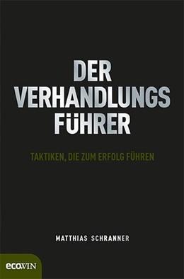 Abbildung von Schranner | Der Verhandlungsführer | komplett überarbeitete Neuauflage | 2013 | Taktiken, die zum Erfolg führe...