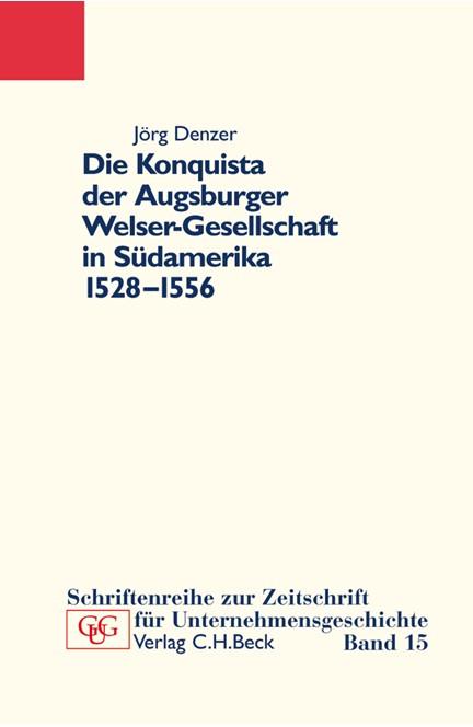 Cover: Jörg Denzer, Die Konquista der Augsburger Welser-Gesellschaft in Südamerika (1528-1556)