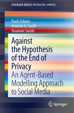 Abbildung von Tubaro / Casilli / Sarabi | Against the Hypothesis of the End of Privacy | 2013 | An Agent-Based Modelling Appro...