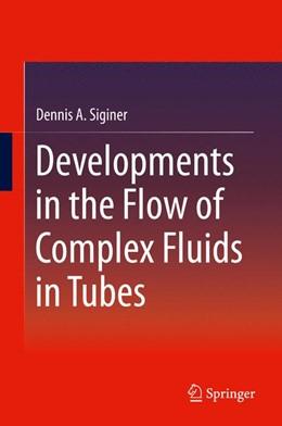 Abbildung von Siginer | Developments in the Flow of Complex Fluids in Tubes | 1. Auflage | 2014 | beck-shop.de