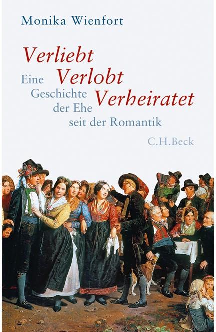 Cover: Monika Wienfort, Verliebt, Verlobt, Verheiratet