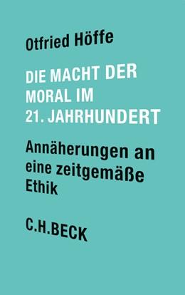 Abbildung von Höffe, Otfried | Die Macht der Moral im 21. Jahrhundert | 2014 | Annäherungen an eine zeitgemäß...