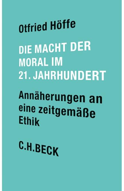 Cover: Otfried Höffe, Die Macht der Moral im 21. Jahrhundert