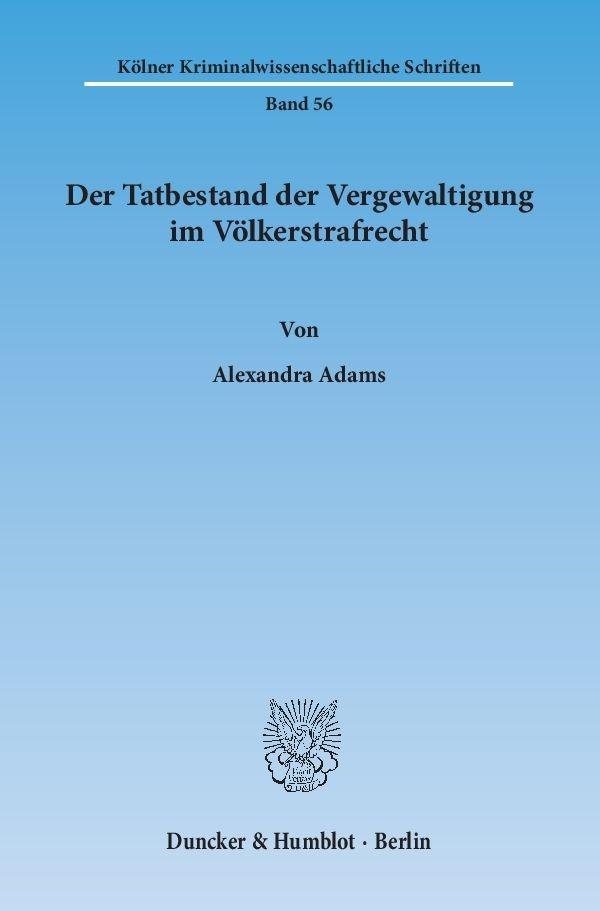 Der Tatbestand der Vergewaltigung im Völkerstrafrecht | Adams | 1. Auflage 2013, 2013 | Buch (Cover)