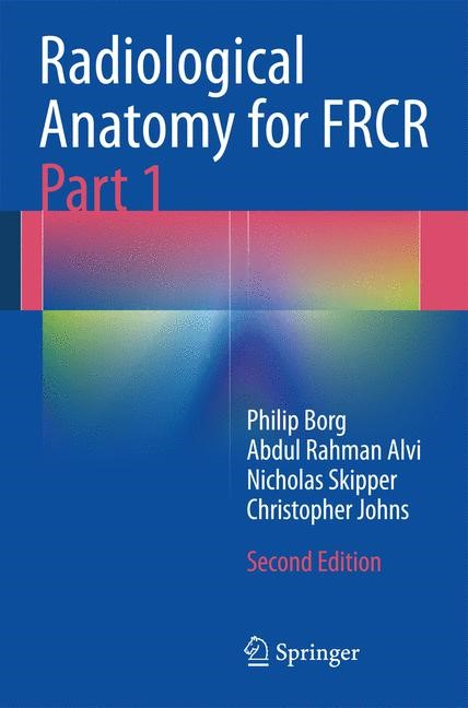 Radiological Anatomy for FRCR Part 1   Borg / Alvi / Skipper, 2014   Buch (Cover)