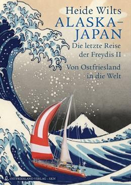 Abbildung von Wilts | Alaska - Japan | 1. Auflage | 2013 | Die letzte Reise der Freydis I...
