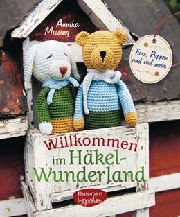 Abbildung von Messing   Willkommen im Häkel-Wunderland   2014   Tiere, Puppen und viel mehr zu...