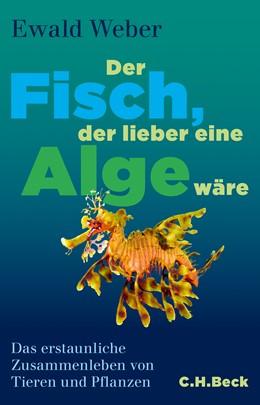 Abbildung von Weber, Ewald | Der Fisch, der lieber eine Alge wäre | 2015 | Das erstaunliche Zusammenleben...