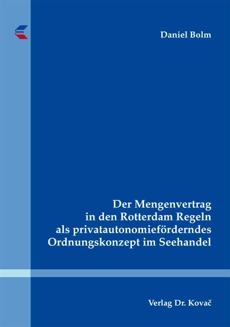 Abbildung von Bolm | Der Mengenvertrag in den Rotterdam Regeln als privatautonomieförderndes Ordnungskonzept im Seehandel | 1. Auflage 2014 | 2013