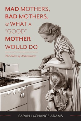 Abbildung von LaChance Adams   Mad Mothers, Bad Mothers, and What a