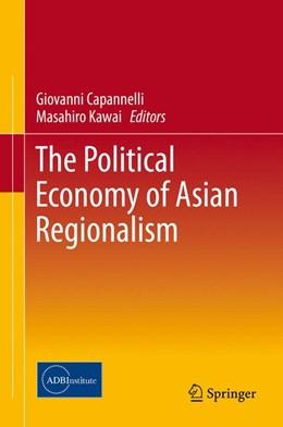 Abbildung von Kawai / Capannelli | The Political Economy of Asian Regionalism | 2014