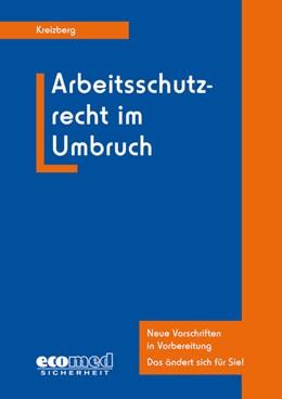 Abbildung von Kreizberg | Arbeitsschutzrecht im Umbruch | 1. Auflage 2014 | 2013 | Geltende und sich abzeichnende...