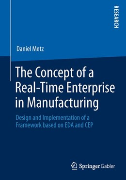 Abbildung von Metz | The Concept of a Real-Time Enterprise in Manufacturing | 2014 | 2013 | Design and Implementation of a...