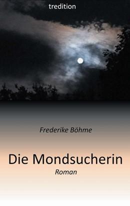Abbildung von Böhme | Die Mondsucherin | 2013 | Eine Adoption und ihre Folgen