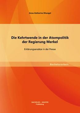 Abbildung von Dhungel | Die Kehrtwende in der Atompolitik der Regierung Merkel – Erklärungsansätze in der Presse | 2013