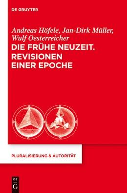 Abbildung von Höfele / Müller / Oesterreicher | Die Frühe Neuzeit. Revisionen einer Epoche | 2013