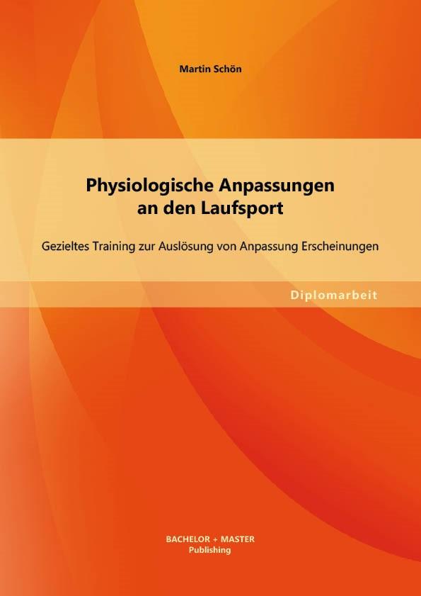 Physiologische Anpassungen an den Laufsport: Gezieltes Training zur Auslösung von Anpassung Erscheinungen   Schön, 2013 (Cover)
