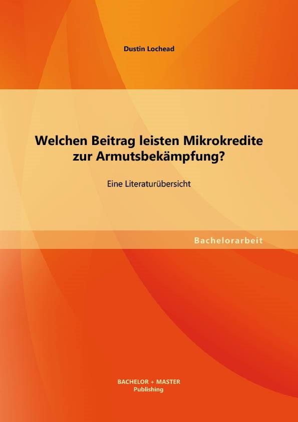 Welchen Beitrag leisten Mikrokredite zur Armutsbekämpfung? Eine Literaturübersicht | Lochead, 2013 | Buch (Cover)